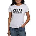 Relax, I'm Hilarious Women's T-Shirt