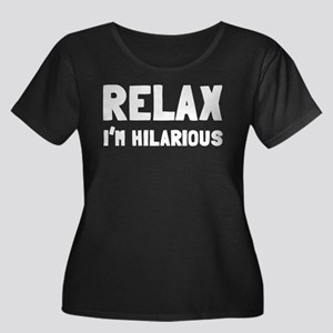 Relax, I'm Hilarious Women's Plus Size Scoop Neck
