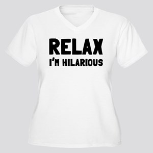 Relax, I'm Hilarious Women's Plus Size V-Neck T-Sh