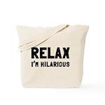 Relax, I'm Hilarious Tote Bag