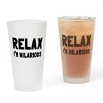 Relax, I'm Hilarious Drinking Glass
