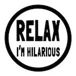 Relax, I'm Hilarious Round Car Magnet