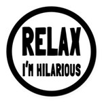Relax, I'm Hilarious Round Car Magnet