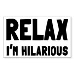 Relax, I'm Hilarious Sticker (Rectangle)