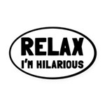 Relax, I'm Hilarious Oval Car Magnet
