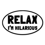Relax, I'm Hilarious Sticker (Oval)