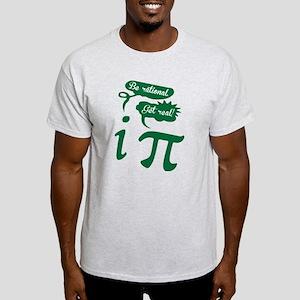 Be rational, Get real! Pi Humor T-Shirt
