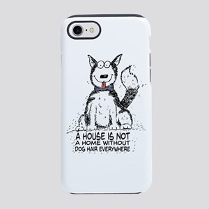 A House is not a Home without Dog Hair iPhone 7 To