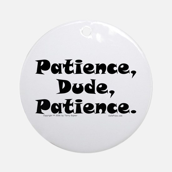 Patience... Ornament (Round)