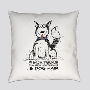 My special ingredient is dog hair Everyday Pillow
