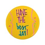 "Have the Best Day 3.5"" Button"