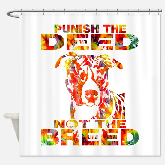 PUNISH THE DEED NOT THE BREED TD2E Shower Curtain
