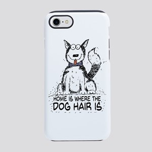 Home is where the Dog Hair is iPhone 7 Tough Case