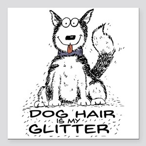 "Dog Hair is My Glitter Square Car Magnet 3"" x 3"""