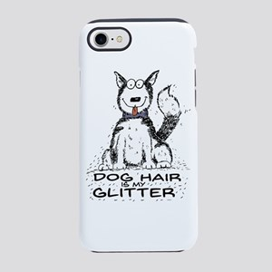 Dog Hair is My Glitter iPhone 7 Tough Case