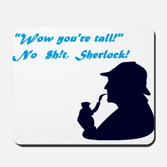 """You're tall"" No $h!t, Sherlock! Mousepad"