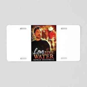 Love, Like Water Aluminum License Plate