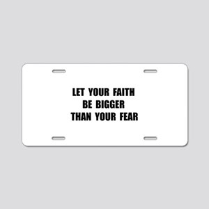 Faith Bigger Than Fear Aluminum License Plate