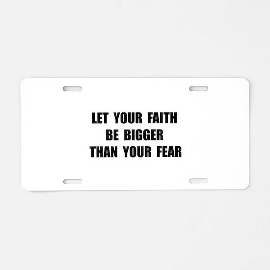 Faith Bigger Than Fear Aluminum License Plate