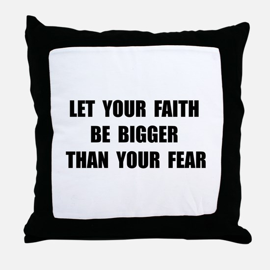 Faith Bigger Than Fear Throw Pillow