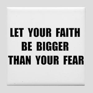 Faith Bigger Than Fear Tile Coaster