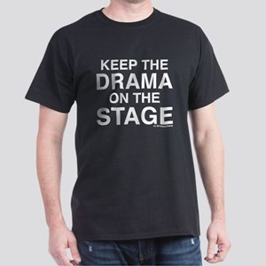 KEEP THE DRAMA ON THE STAGE (white text) T-Shirt