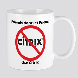 Friends dont use Citrix Mug