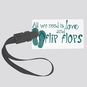 All We Need Is Love and Flip Flops Luggage Tag