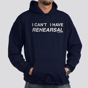I CAN'T I HAVE REHEARSAL (white text) Hoodie (dark