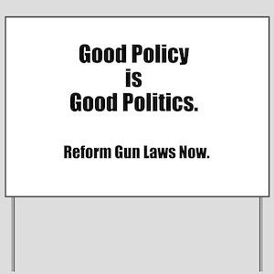 Good Policy is Good Politics Yard Sign