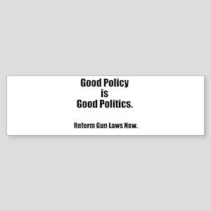 Good Policy is Good Politics Bumper Sticker