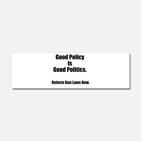 Good Policy is Good Politics Car Magnet 10 x 3