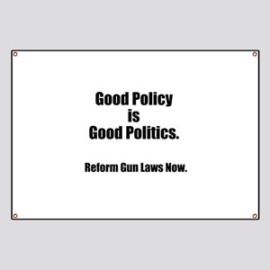 Good Policy is Good Politics Banner