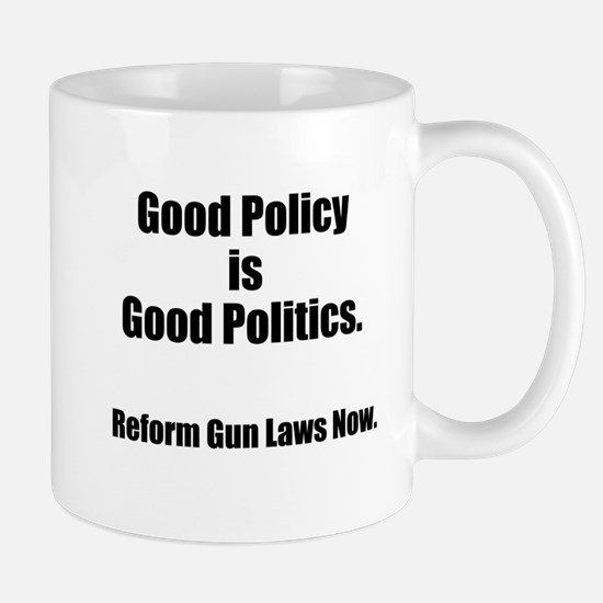 Good Policy is Good Politics Mug