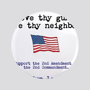 "Love thy gun, Love thy neighbor 3.5"" Button"