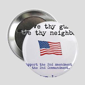 "Love thy gun, Love thy neighbor 2.25"" Button"