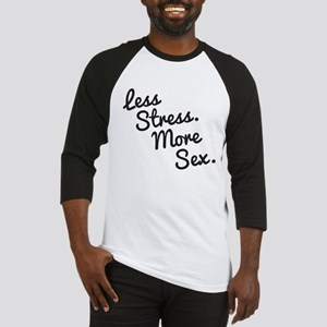 Less Stress and More Sex Baseball Jersey