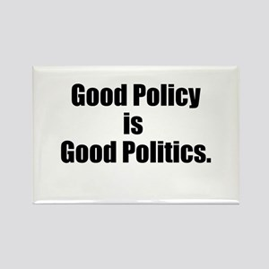 Good Policy is Good Politics Rectangle Magnet