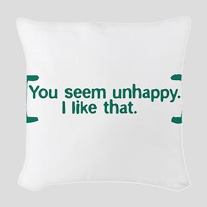 You Seem Unhappy Woven Throw Pillow