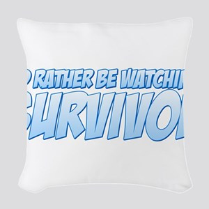 I'd Rather Be Watching Surviv Woven Throw Pillow