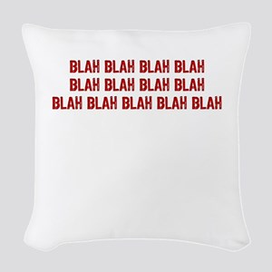 Blah blah blah... Woven Throw Pillow
