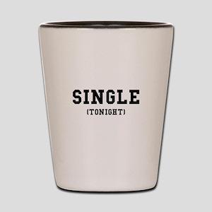 Single Tonight Shot Glass