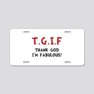 TGIF Fabulous Aluminum License Plate