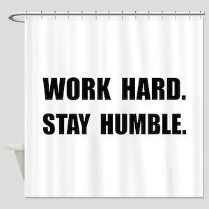 Work Hard Stay Humble Shower Curtain