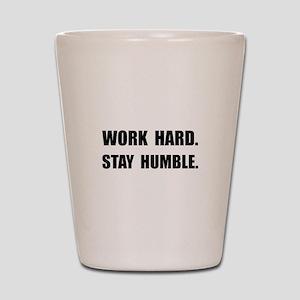 Work Hard Stay Humble Shot Glass
