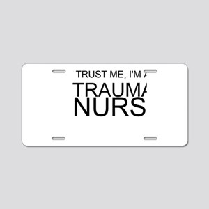 Trust Me, Im A Trauma Nurse Aluminum License Plate