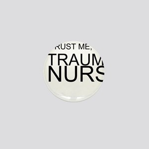 Trust Me, Im A Trauma Nurse Mini Button