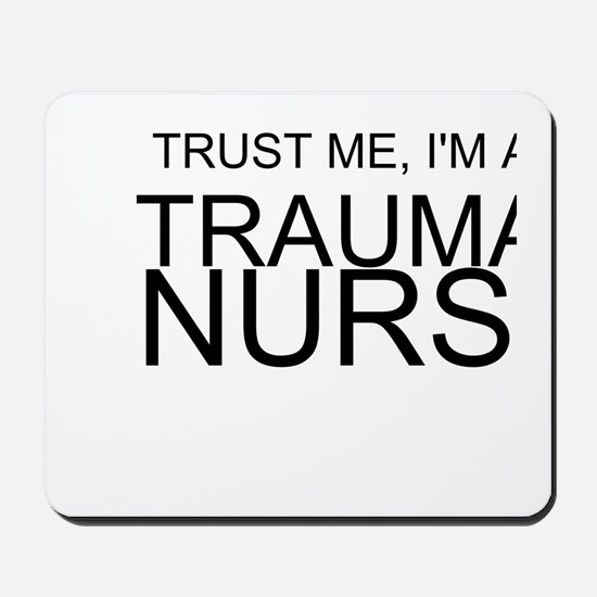 Trust Me, Im A Trauma Nurse Mousepad