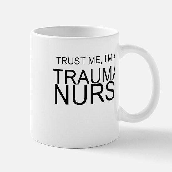 Trust Me, Im A Trauma Nurse Mug