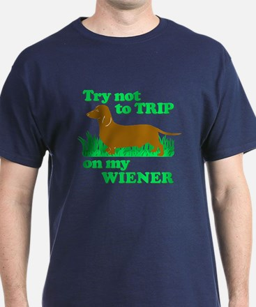 Try Not To Trip On My Wiener T-Shirt